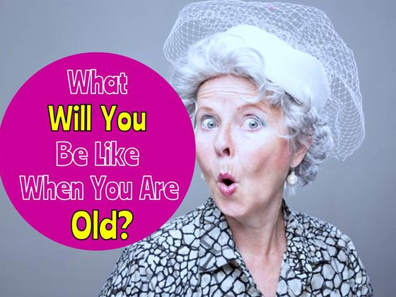 what will you be like when you are old