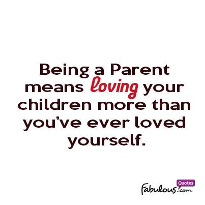 Being a parent means loving your children more than you\'ve ...