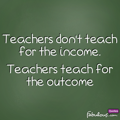 Teachers teach for the outcome