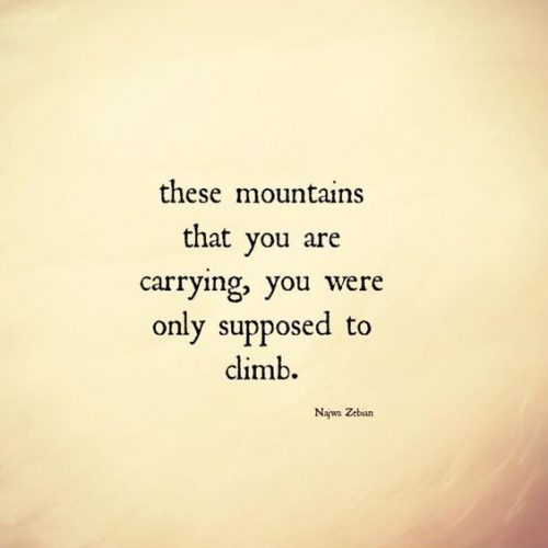 These mountains you carry