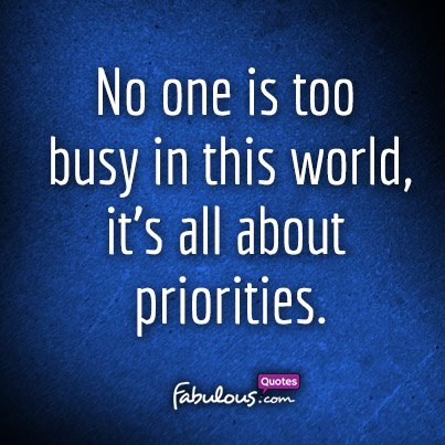 No One Is Too Busy In This World It S All About Priorities Fabulous Quotes
